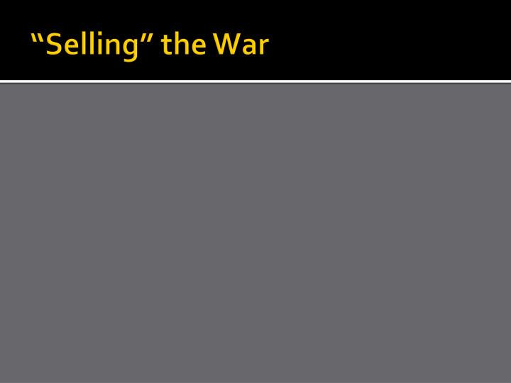 """""""Selling"""" the War"""