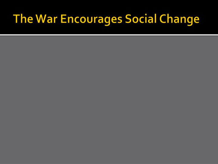The War Encourages Social Change