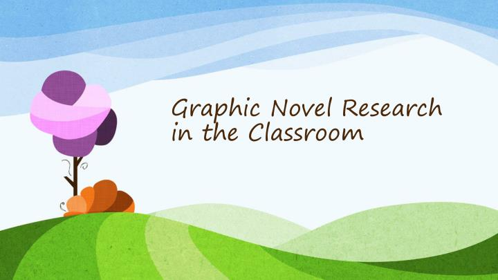 Graphic Novel Research in the Classroom