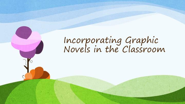 Incorporating Graphic Novels in the Classroom