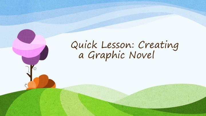 Quick Lesson: Creating a Graphic Novel