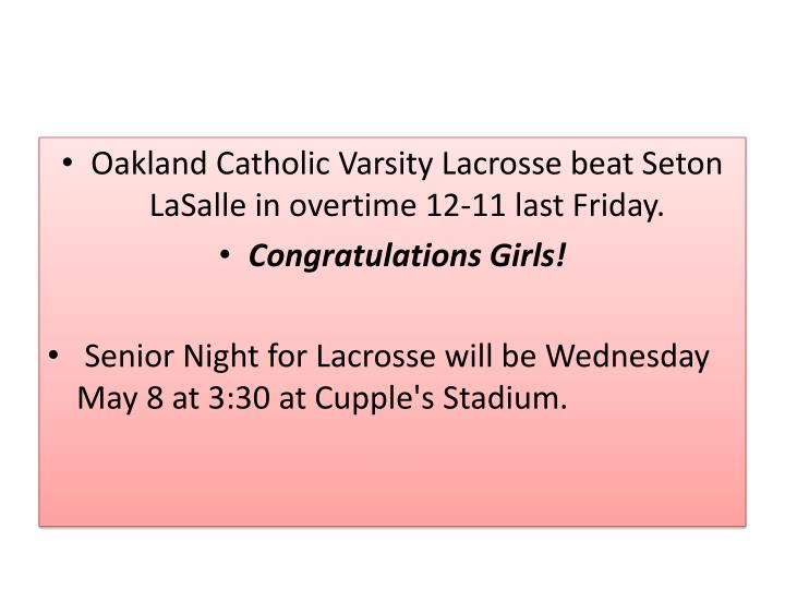 Oakland Catholic Varsity Lacrosse beat Seton LaSalle in overtime 12-11 last Friday.