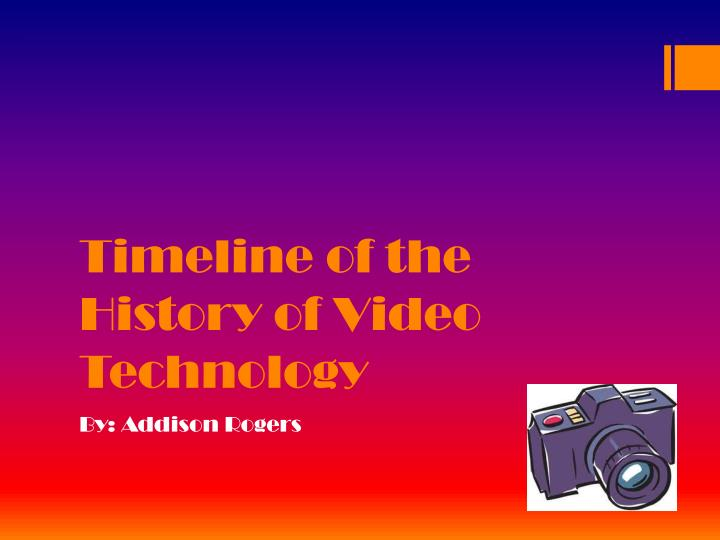 Timeline of the history of video technology