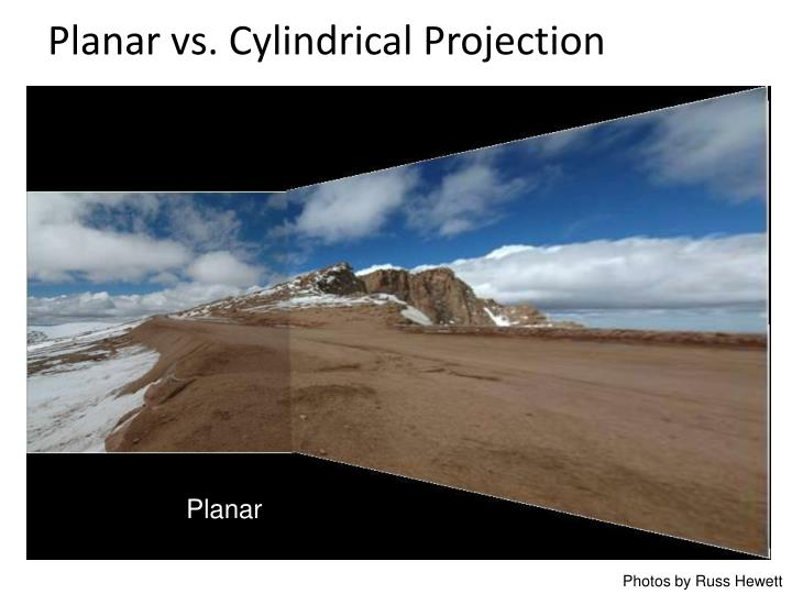 Planar vs. Cylindrical Projection