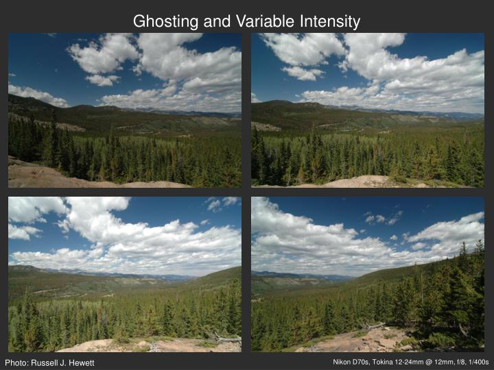Ghosting and Variable Intensity
