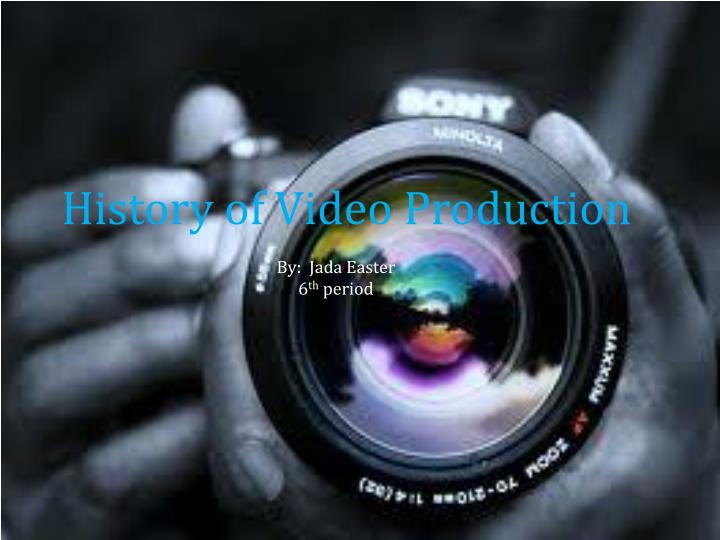 PPT - History of Video Production PowerPoint Presentation