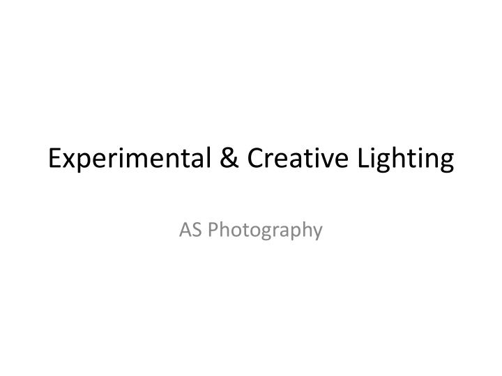 Experimental creative lighting