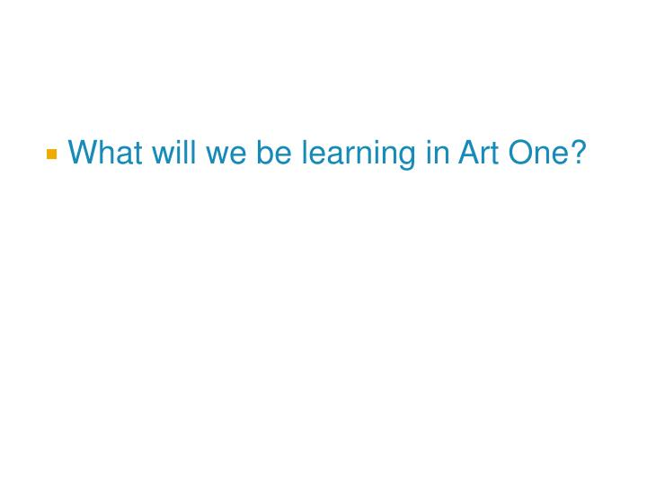 What will we be learning in Art One?