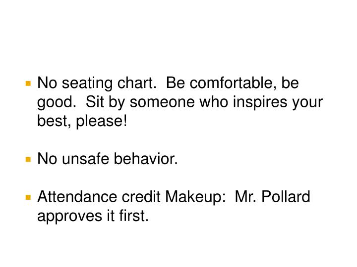 No seating chart.  Be comfortable, be good.  Sit by someone who inspires your best, please!