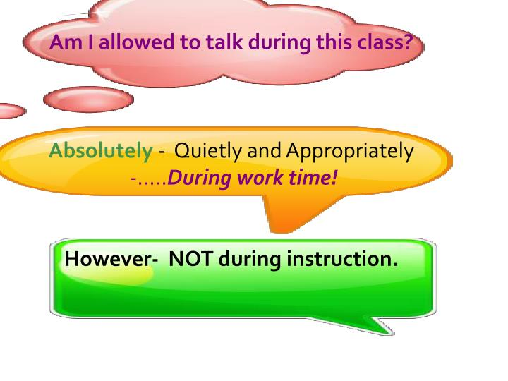 Am I allowed to talk during this class?
