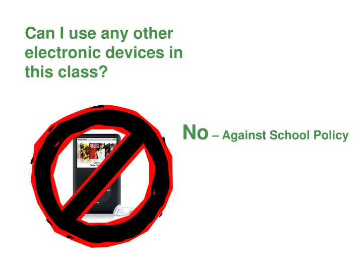 Can I use any other electronic devices in this class?