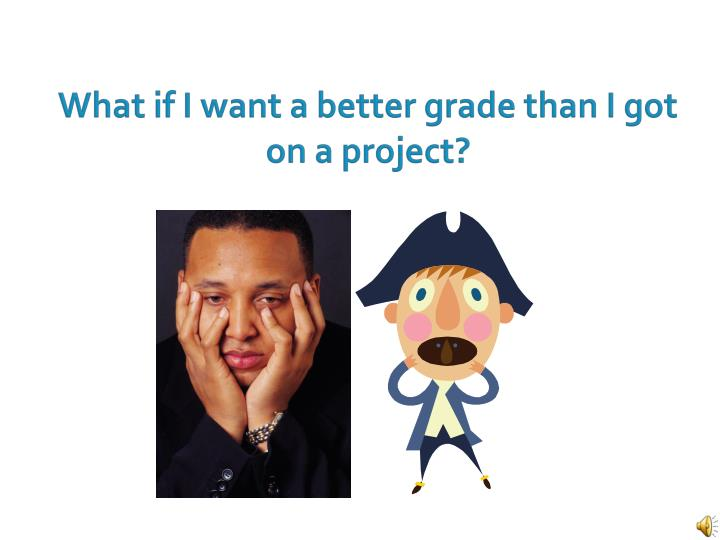 What if I want a better grade than I got on a project?