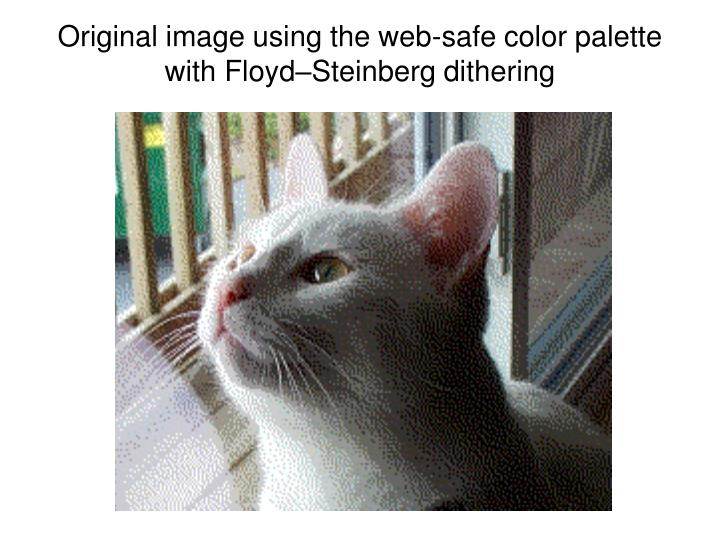 Original image using the web-safe color palette with Floyd–Steinberg dithering