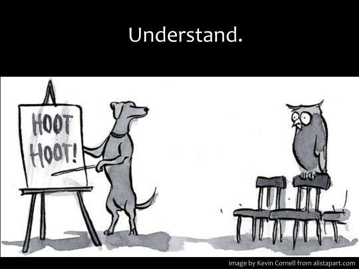 Understand.