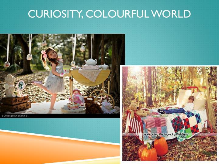 Curiosity, colourful world