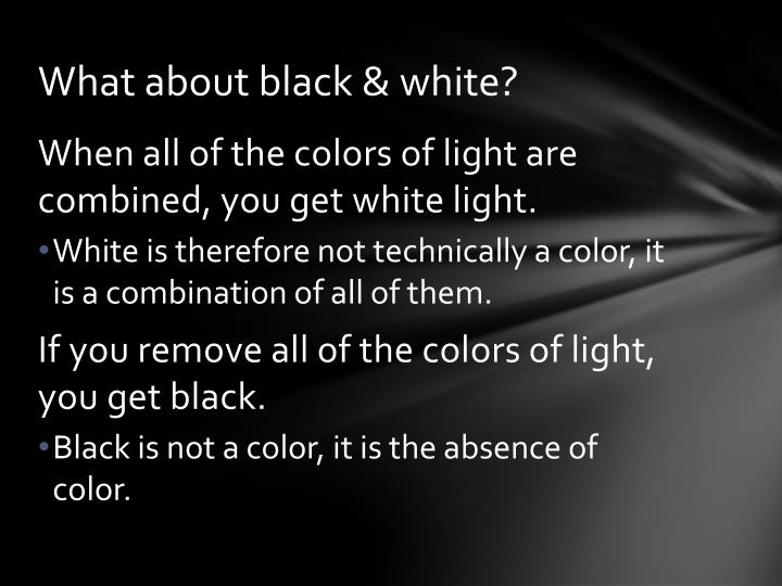What about black & white?