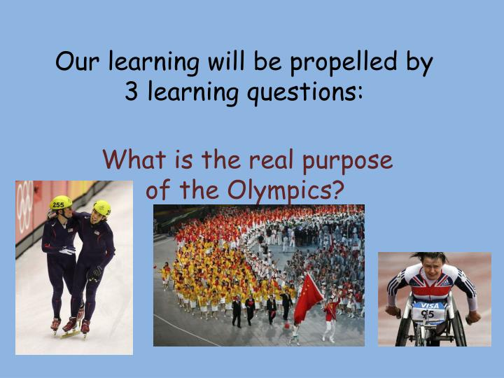 Our learning will be propelled by 3 learning questions: