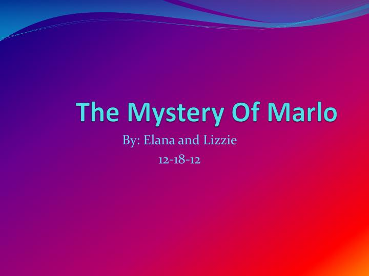 The mystery of marlo