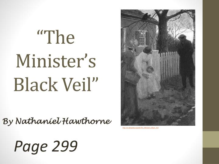 the ministers black veil thesis The minister's black veil is a parable by nathaniel hawthorne that illustrates sin and hypocrisy hawthorne, though he lived in the 1800s, set many of his stories in the time of his puritan.