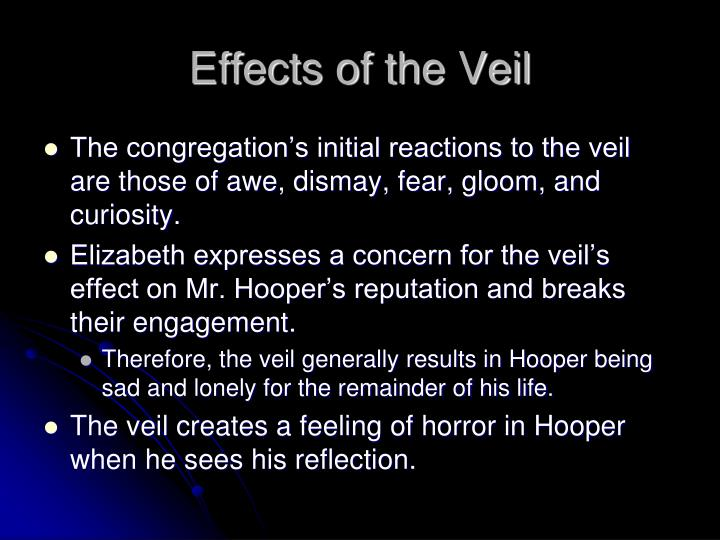 Effects of the veil