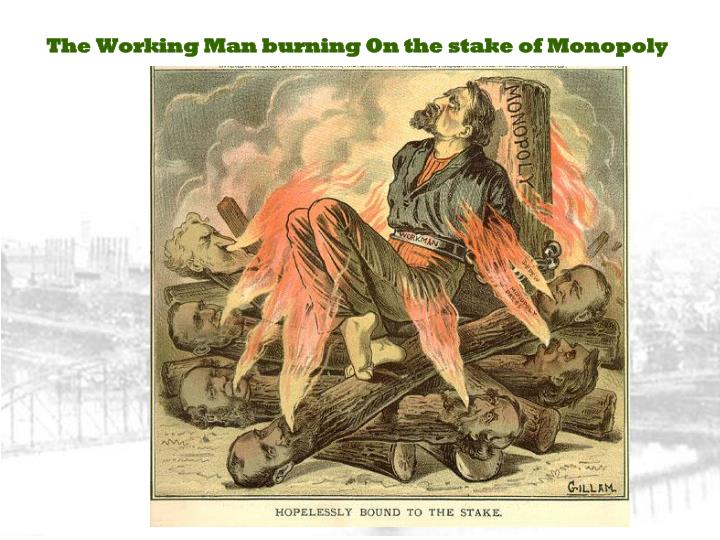 The Working Man burning On the stake of Monopoly