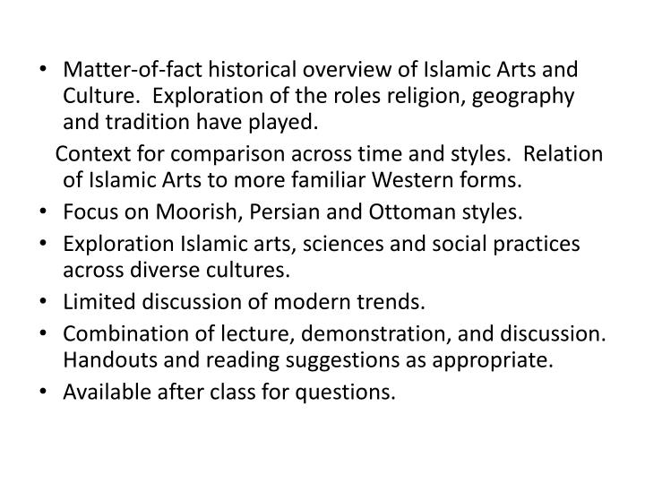 Matter-of-fact historical overview of Islamic Arts and Culture.  Exploration of the roles religion, geography and tradition have played.