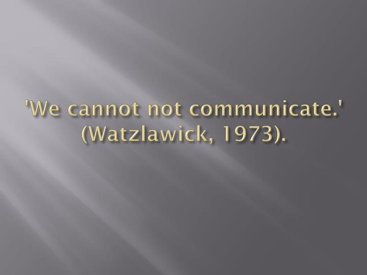 we cannot not communicate