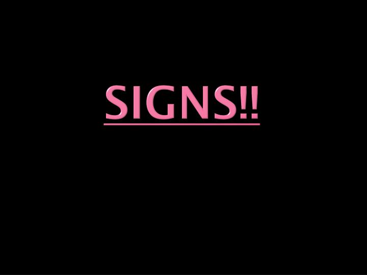 Signs!!