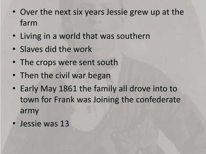Over the next six years Jessie grew up at the farm