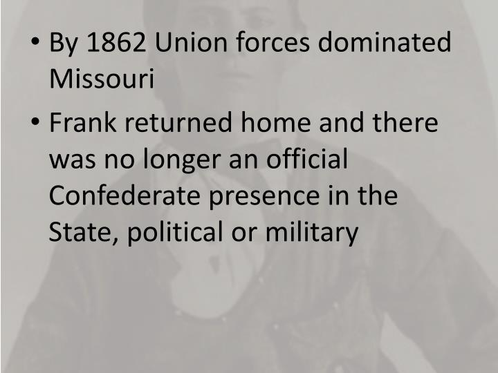 By 1862 Union forces dominated Missouri