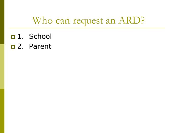 Who can request an ARD?