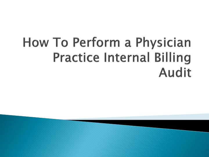 how to p erform a physician p ractice i nternal b illing a udit n.