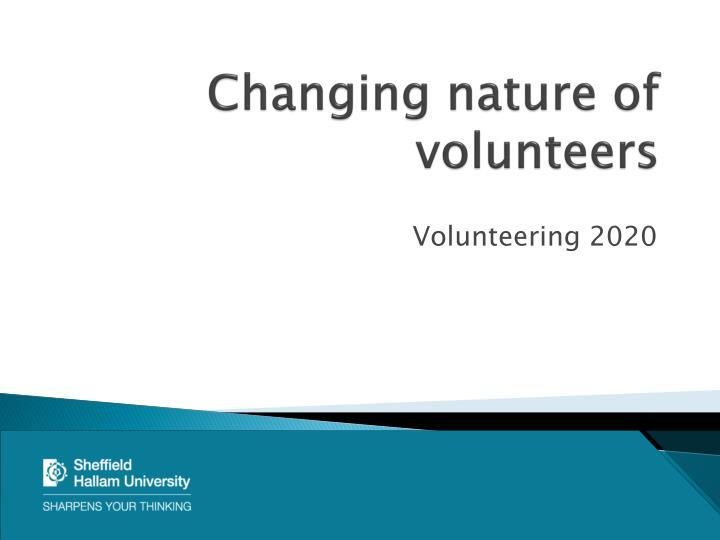 Changing nature of volunteers