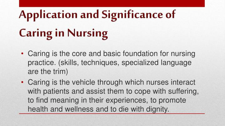 Caring is the core and basic foundation for nursing practice. (skills, techniques, specialized language are the trim)