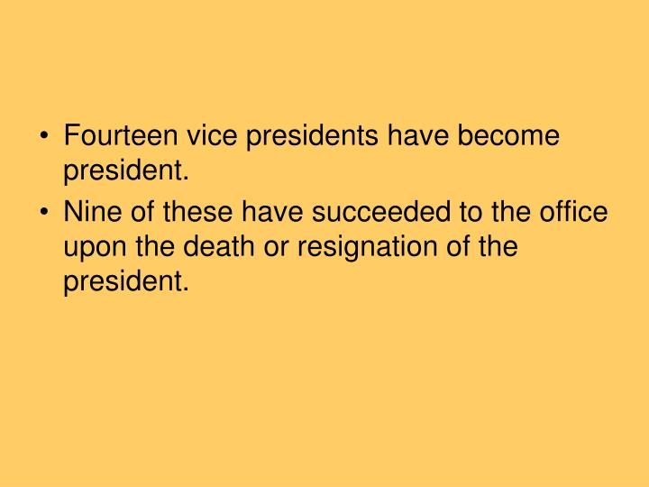 Fourteen vice presidents have become president.