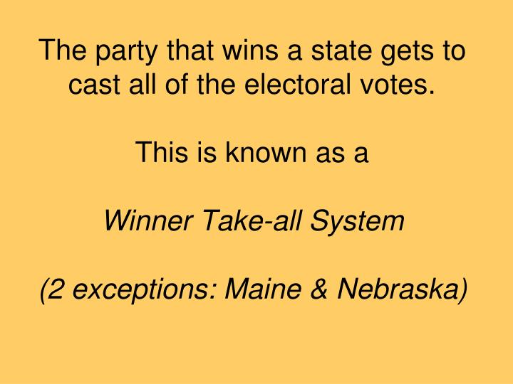 The party that wins a state gets to cast all of the electoral votes.