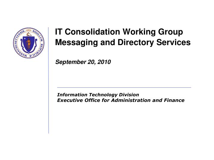 It consolidation working group messaging and directory services september 20 2010