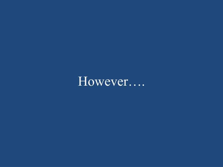 However….