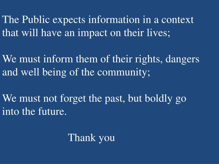 The Public expects information in a context that will have an impact on their lives;