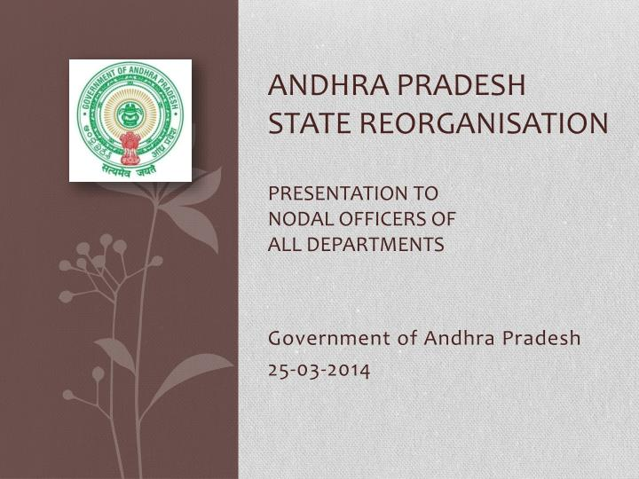 andhra pradesh state reorganisation presentation to nodal officers of all departments n.