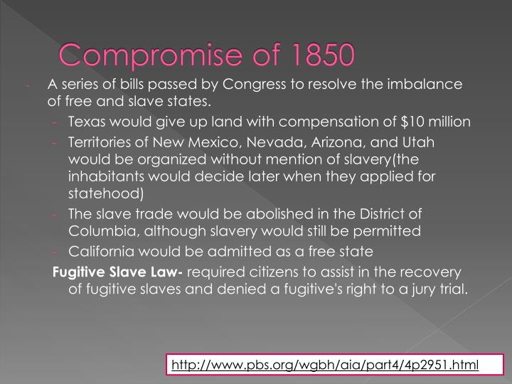 an overview of compromise of 1850 In the september of 1850, the us congress took several measures to settle the issues pertaining to slavery and avert secession they formed the compromise of 1850 let us briefly look into the compromise of 1850, which is one of the major events that took place in the american history.