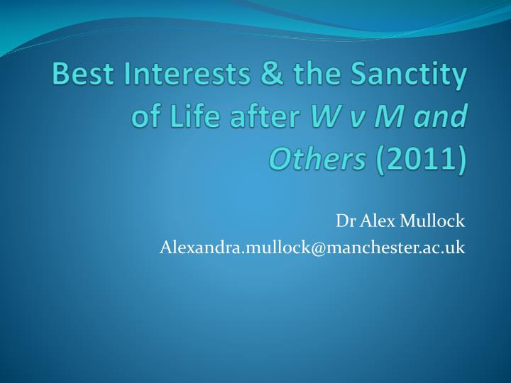 best interests the sanctity of life after w v m and others 2011 n.