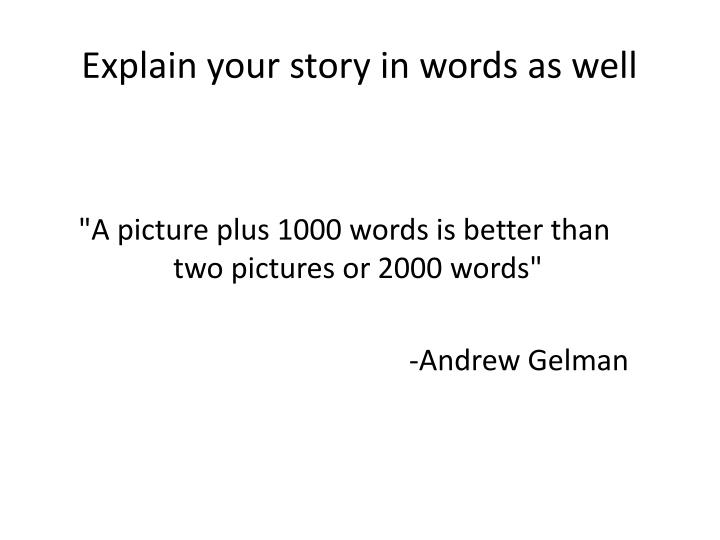 Explain your story in words as well