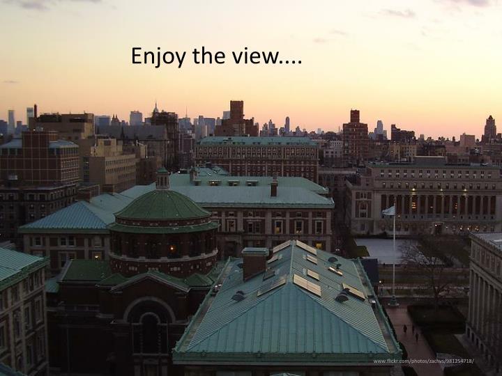 Enjoy the view....