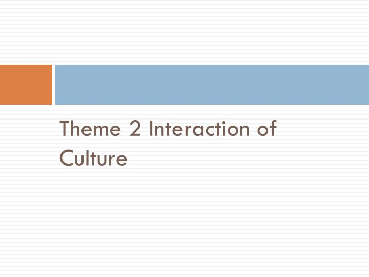 Theme 2 Interaction of Culture