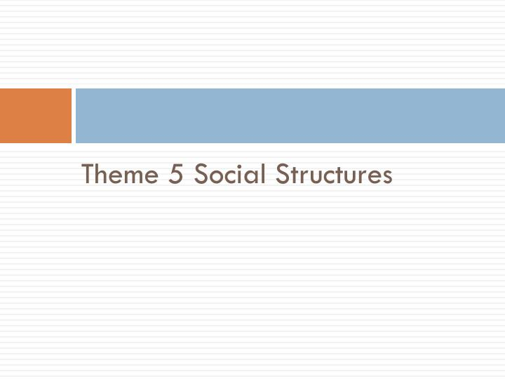 Theme 5 Social Structures