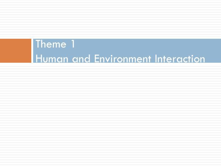 Theme 1 human and environment interaction