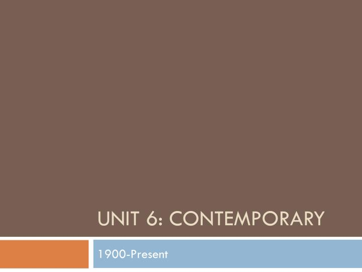 Unit 6: Contemporary