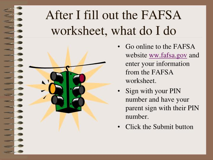 After I fill out the FAFSA worksheet, what do I do