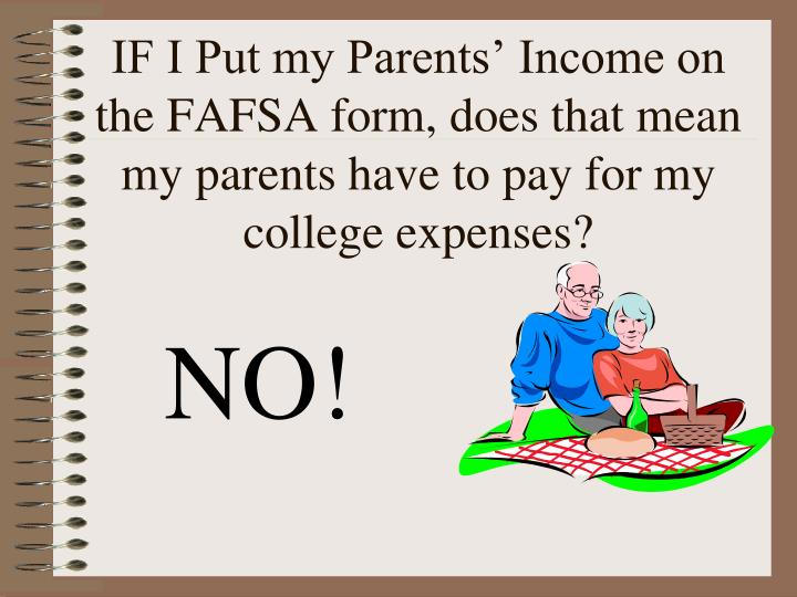 IF I Put my Parents' Income on the FAFSA form, does that mean my parents have to pay for my college expenses?